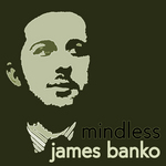 BANKO, James - Mindless (Front Cover)