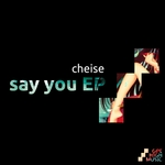 CHEISE - Say You EP (Front Cover)