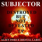 SUBJECTOR - Destroyed But Not Defeated EP (Front Cover)