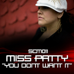 MISS PATTY - You Don't Want It (Front Cover)