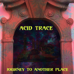 ACID TRACE - Journey To Another Place (Front Cover)