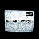 REMUTE - We Are Pop(E) (Front Cover)
