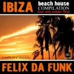 Ibiza Beach House 2011 (Mixed By Felix Da Funk)