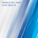 VARIOUS - Trance Del Mar: Cafe Ibiza 8 (Front Cover)