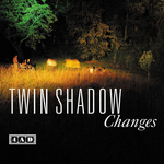TWIN SHADOW - Changes (Front Cover)