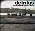 DETRITUS - Everyday Explanations (Front Cover)