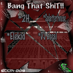 SPLATTERHOUSE/2H/ELEKID/DJ ESEAL - Bang That Shit!! (Front Cover)