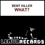 BENT KILLER - What? (Front Cover)