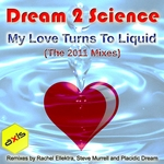 DREAM 2 SCIENCE - My Love Turns To Liquid (2011 mixes) (Front Cover)