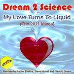 My Love Turns To Liquid (2011 mixes)