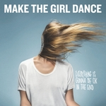 MAKE THE GIRL DANCE - Everything Is Gonna Be Ok In The End (Front Cover)