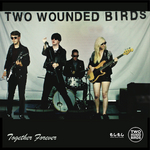 TWO WOUNDED BIRDS - Together Forever (Front Cover)