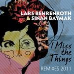 BEHRENROTH, Lars/SINAN BAYMAK - I Miss The Things Remixes 2011 (Front Cover)