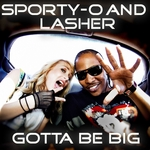 SPORTY O & LASHER - Gotta Be Big (Front Cover)