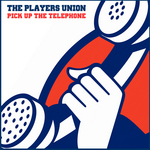 PLAYERS UNION, The - Pick Up The Telephone (Front Cover)