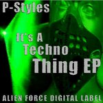 P-STYLES - It's A Techno Thing (Front Cover)