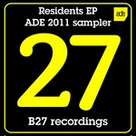 B27 Residents EP ADE 2011 sampler