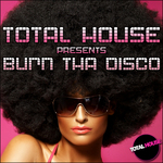 VARIOUS - Total House Presents Burn Tha Disco (Front Cover)