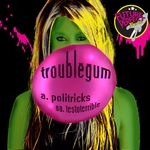 TROUBLEGUM - Politricks Testoterrible (Front Cover)