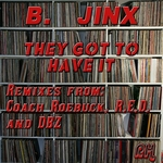 B JINX - They Got To Have It (Front Cover)