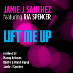 SANCHEZ, Jamie J feat RIA SPENCER - Lift Me Up (Front Cover)