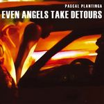 PLANTINGA, Pascal - Even Angels Take Detours (Front Cover)