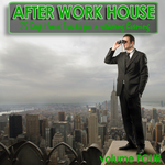 After Work House Volume 4 (25 Deep House Tracks For A Relaxing Evening)