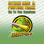 Citizen Kain/Phuture Traxx - Up To You Remixes (Front Cover)