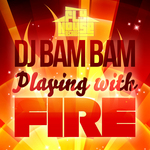 DJ BAM BAM - Playing With Fire (original mix) (Front Cover)