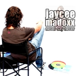 MADOXX, Jaycee - Never Say Never (Front Cover)
