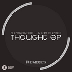 SUPERSTROBE/RYAN DUPREE - Thought EP (remixes) (Front Cover)