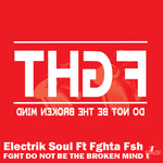 ELECTRIK SOUL feat FGHTA FSH - Fght Do Not Be The Broken Mind (Front Cover)