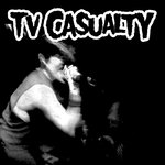 TV CASUALTY - TV Casualty (Front Cover)
