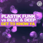 PLASTIK FUNK vs BLUE & DEEP - Get To Know Ya (Front Cover)