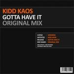 KIDD KAOS - Gotta Have It (original mix) (Front Cover)