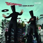 TEICHMANN - They Made Us Do It (Front Cover)