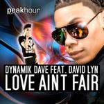 DYNAMIK DAVE feat DAVID LYN - Love Aint Fair (Front Cover)
