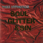 THEE HYPNOTICS - Soul Glitter & Sin (Remastered) (Front Cover)