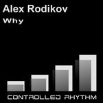 RODIKOV, Alex - Why (Front Cover)
