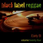 Black Label Reggae - Early B Vol 24