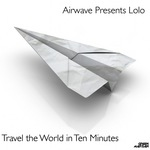 AIRWAVE presents LOLO - Travel The World In 10 Minutes (Front Cover)