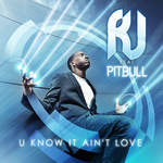 RJ feat PITBULL - U Know Ain't Love (Front Cover)
