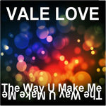VALE LOVE - The Way U Make Me (Front Cover)