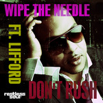 WIPE THE NEEDLE feat LIFFORD SHILLINGFORD - Don't Rush (Front Cover)