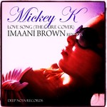 MICKEY K - Love Song (The Cure Cover) (Imaani Brown remixes) (Front Cover)