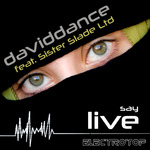 DAVIDDANCE feat Sister Slade Ltd - Say Live (Front Cover)