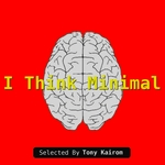 VARIOUS - I Think Minimal (Selected By Tony Kairom) (Front Cover)