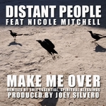 DISTANT PEOPLE feat NICOLE MITCHELL - Make Me Over (Incl Sole Essential & Spriritual Blessing Mixes) (Front Cover)