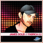 James Solid Presents Fabrica 0 2