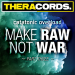 CATATONIC OVERLOAD - Make Raw Not War Part 3 (Front Cover)